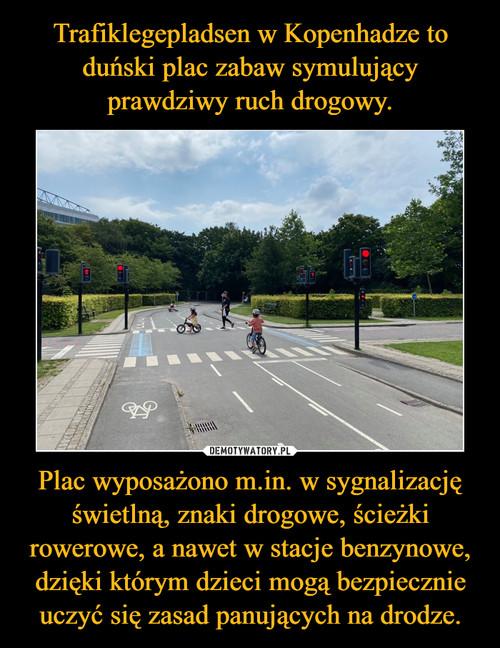 Trafiklegepladsen w Kopenhadze to duński plac zabaw symulujący prawdziwy ruch drogowy. Plac wyposażono m.in. w sygnalizację świetlną, znaki drogowe, ścieżki rowerowe, a nawet w stacje benzynowe, dzięki którym dzieci mogą bezpiecznie uczyć się zasad panujących na drodze.