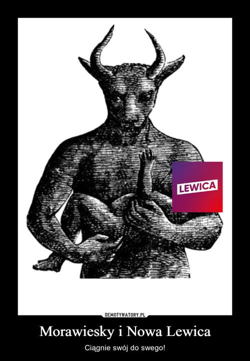Morawiesky i Nowa Lewica