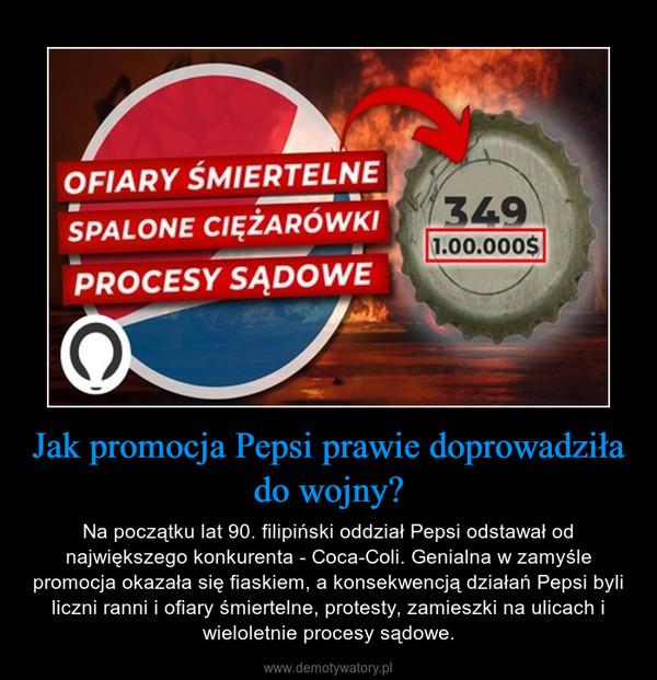 Jak promocja Pepsi prawie doprowadziła do wojny? – Na początku lat 90. filipiński oddział Pepsi odstawał od największego konkurenta - Coca-Coli. Genialna w zamyśle promocja okazała się fiaskiem, a konsekwencją działań Pepsi byli liczni ranni i ofiary śmiertelne, protesty, zamieszki na ulicach i wieloletnie procesy sądowe.