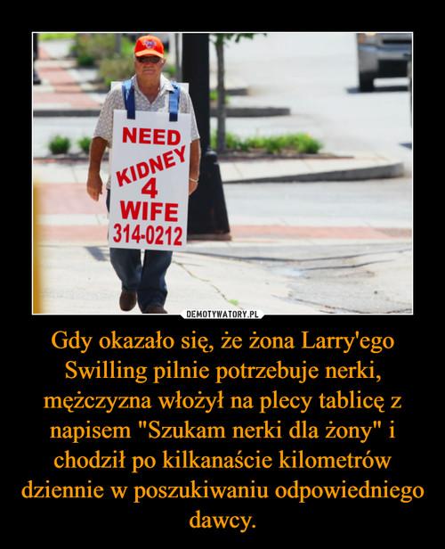 """Gdy okazało się, że żona Larry'ego Swilling pilnie potrzebuje nerki, mężczyzna włożył na plecy tablicę z napisem """"Szukam nerki dla żony"""" i chodził po kilkanaście kilometrów dziennie w poszukiwaniu odpowiedniego dawcy."""