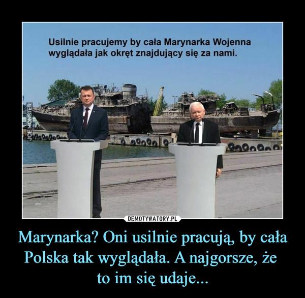Marynarka? Oni usilnie pracują, by cała Polska tak wyglądała. A najgorsze, że to im się udaje... –  Usilnie pracujemy by cała Marynarka Wojennawyglądała jak okręt znajdujący się za nami.