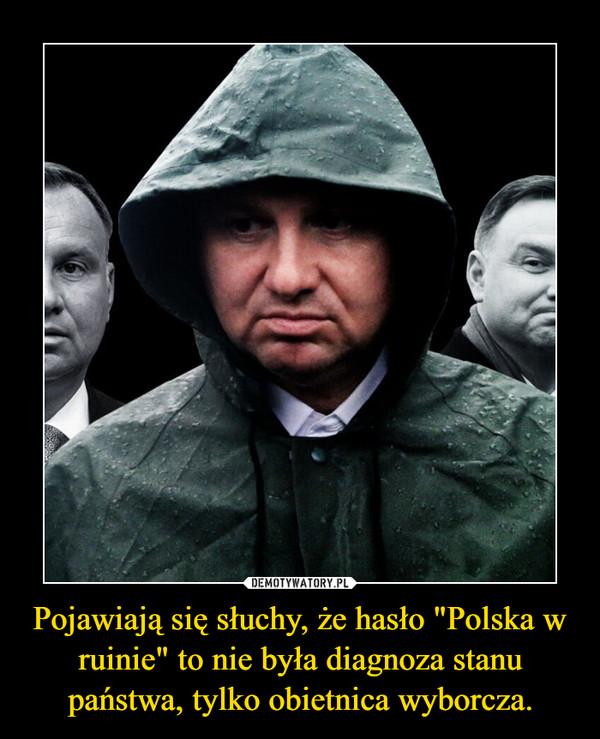 """Pojawiają się słuchy, że hasło """"Polska w ruinie"""" to nie była diagnoza stanu państwa, tylko obietnica wyborcza. –"""