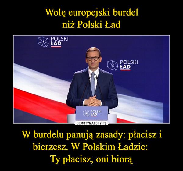 W burdelu panują zasady: płacisz i bierzesz. W Polskim Ładzie: Ty płacisz, oni biorą –