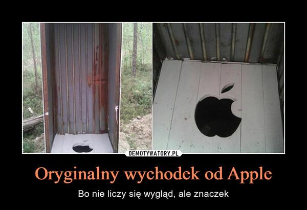 Oryginalny wychodek od Apple – Bo nie liczy się wygląd, ale znaczek