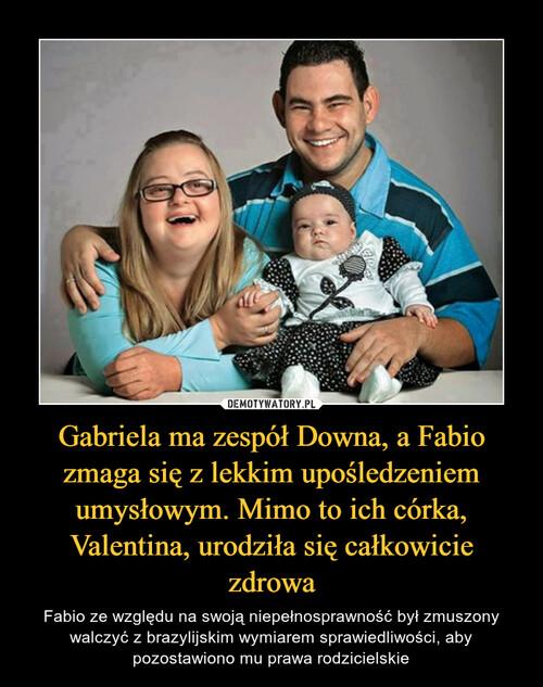 Gabriela ma zespół Downa, a Fabio zmaga się z lekkim upośledzeniem umysłowym. Mimo to ich córka, Valentina, urodziła się całkowicie zdrowa