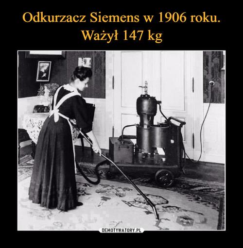 Odkurzacz Siemens w 1906 roku. Ważył 147 kg