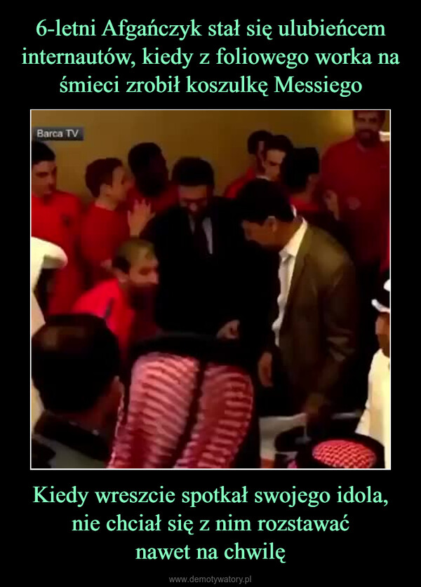 Kiedy wreszcie spotkał swojego idola, nie chciał się z nim rozstawaćnawet na chwilę –