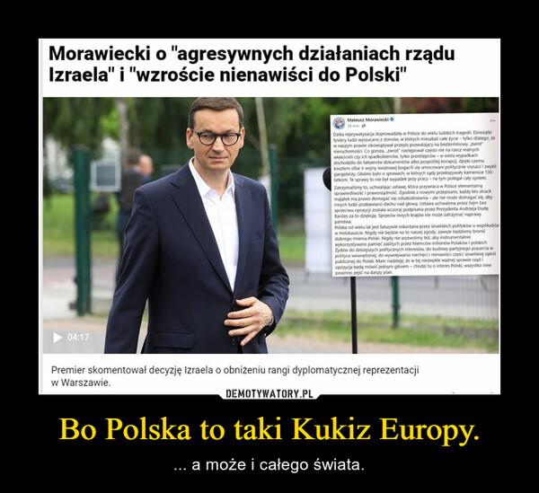 Bo Polska to taki Kukiz Europy. – ... a może i całego świata.