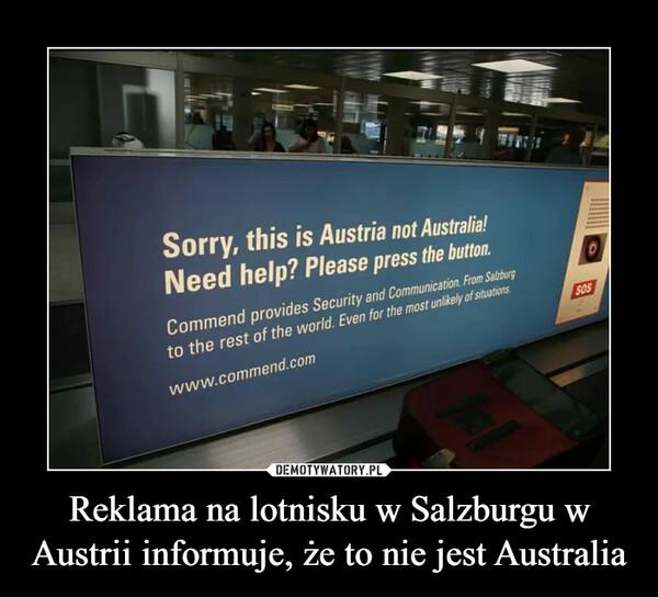 Reklama na lotnisku w Salzburgu w Austrii informuje, że to nie jest Australia –