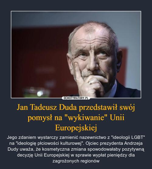 """Jan Tadeusz Duda przedstawił swój pomysł na """"wykiwanie"""" Unii Europejskiej"""