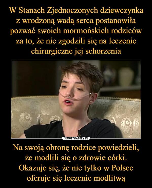 Na swoją obronę rodzice powiedzieli,że modlili się o zdrowie córki.Okazuje się, że nie tylko w Polsce oferuje się leczenie modlitwą –
