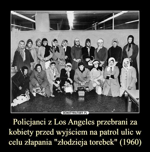 """Policjanci z Los Angeles przebrani za kobiety przed wyjściem na patrol ulic w celu złapania """"złodzieja torebek"""" (1960)"""
