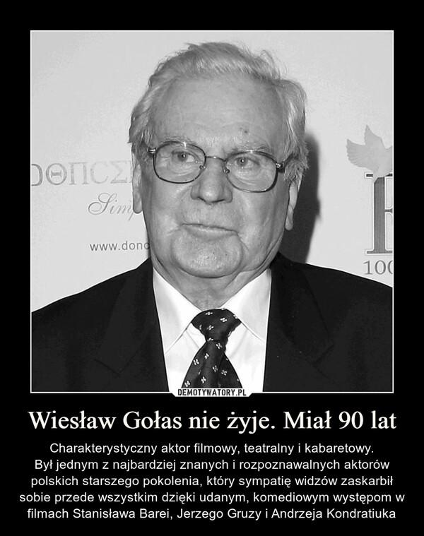 Wiesław Gołas nie żyje. Miał 90 lat