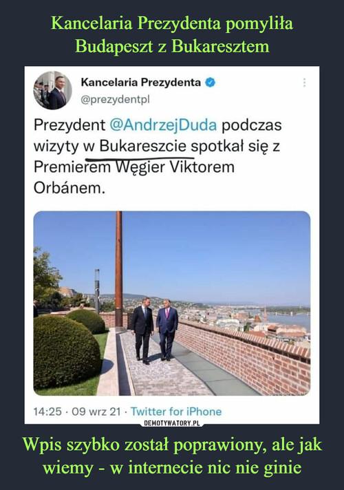 Kancelaria Prezydenta pomyliła Budapeszt z Bukaresztem Wpis szybko został poprawiony, ale jak wiemy - w internecie nic nie ginie