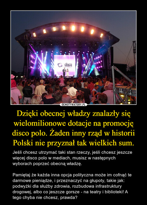 Dzięki obecnej władzy znalazły się wielomilionowe dotacje na promocję disco polo. Żaden inny rząd w historii Polski nie przyznał tak wielkich sum.