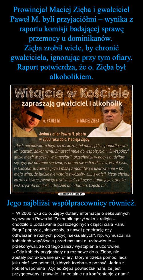 Prowincjał Maciej Zięba i gwałciciel Paweł M. byli przyjaciółmi – wynika z raportu komisji badającej sprawę przemocy u dominikanów.  Zięba zrobił wiele, by chronić gwałciciela, ignorując przy tym ofiary. Raport potwierdza, że o. Zięba był alkoholikiem. Jego najbliżsi współpracownicy również.