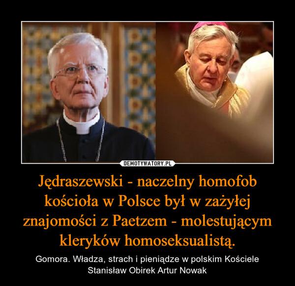 Jędraszewski - naczelny homofob kościoła w Polsce był w zażyłej znajomości z Paetzem - molestującym kleryków homoseksualistą. – Gomora. Władza, strach i pieniądze w polskim KościeleStanisław Obirek Artur Nowak