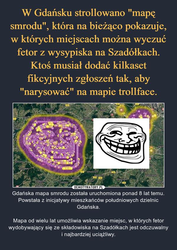 – Gdańska mapa smrodu została uruchomiona ponad 8 lat temu. Powstała z inicjatywy mieszkańców południowych dzielnic Gdańska.Mapa od wielu lat umożliwia wskazanie miejsc, w których fetor wydobywający się ze składowiska na Szadółkach jest odczuwalny i najbardziej uciążliwy.