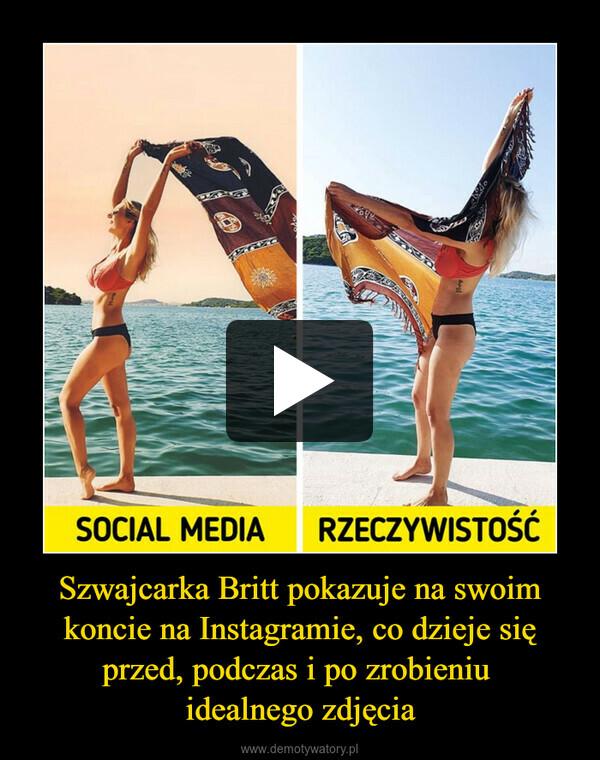 Szwajcarka Britt pokazuje na swoim koncie na Instagramie, co dzieje się przed, podczas i po zrobieniu idealnego zdjęcia –