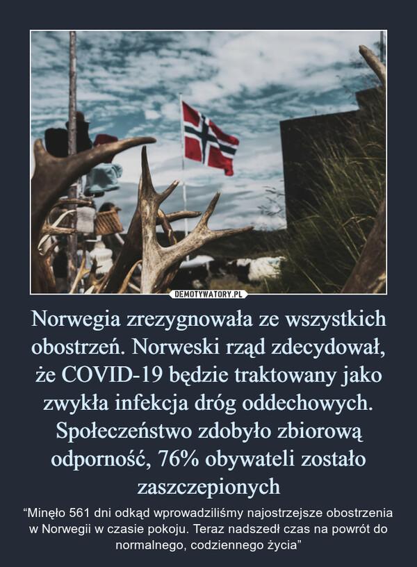 """Norwegia zrezygnowała ze wszystkich obostrzeń. Norweski rząd zdecydował,że COVID-19 będzie traktowany jako zwykła infekcja dróg oddechowych. Społeczeństwo zdobyło zbiorową odporność, 76% obywateli zostało zaszczepionych – """"Minęło 561 dni odkąd wprowadziliśmy najostrzejsze obostrzenia w Norwegii w czasie pokoju. Teraz nadszedł czas na powrót do normalnego, codziennego życia"""""""
