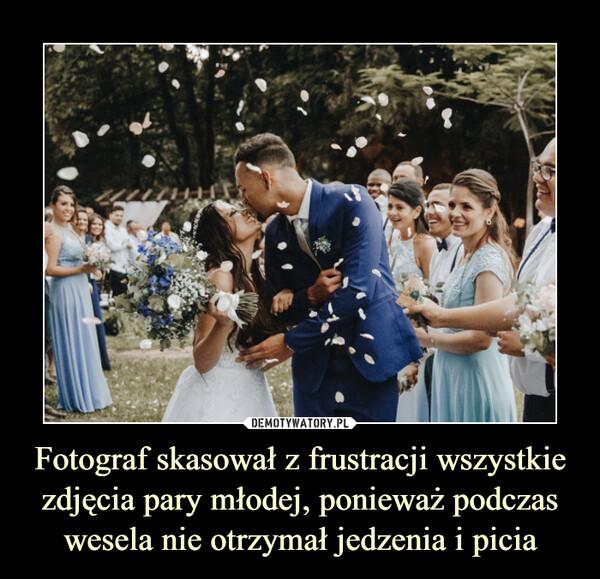 Fotograf skasował z frustracji wszystkie zdjęcia pary młodej, ponieważ podczas wesela nie otrzymał jedzenia i picia –