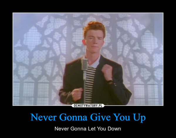 Never Gonna Give You Up – Never Gonna Let You Down
