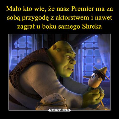 Mało kto wie, że nasz Premier ma za sobą przygodę z aktorstwem i nawet zagrał u boku samego Shreka
