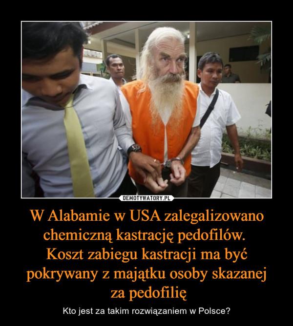 W Alabamie w USA zalegalizowano chemiczną kastrację pedofilów. Koszt zabiegu kastracji ma być pokrywany z majątku osoby skazanej za pedofilię