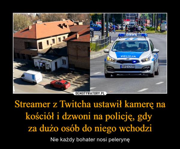 Streamer z Twitcha ustawił kamerę na kościół i dzwoni na policję, gdy za dużo osób do niego wchodzi